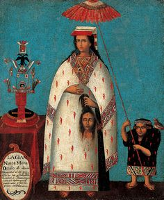 Inca Princess (Gran Ñusta Mama Occollo), about 1800, Cuzco, Peru. Biblical equivalent of Judith, who saved the Jewish nation by beheading the Assyrian general Holofernes.