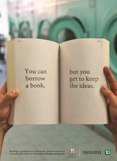 You can borrow a book, but you may keep the ideas.