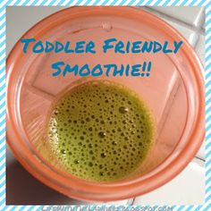 Toddler friendly smoothies!  Get them to eat greens :)