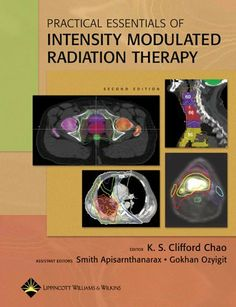 Practical Essentials of Intensity Modulated Radiation Therapy by K.S. Clifford Chao. $136.04. 324 pages. Publisher: Lippincott Williams & Wilkins; 2 edition (May 29, 2012)