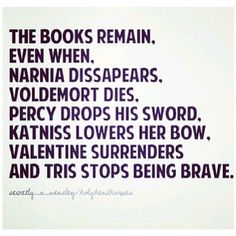 Narnia has disappeared, Voldemort is dead, as is valentine, Percy is almost done, Katniss has lowered her bow, and Tris can't really brave anymore.