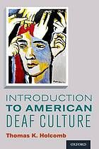 Introduction to American deaf culture by Thomas K. Holcomb @ 305.9 H69 2013