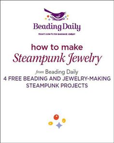 How to Make Steampunk Jewelry: 4 Free Beading and Jewelry-Making Steampunk Projects. Free eBook from Beading Daily!  http://www.beadingdaily.com