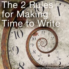 2 Rules for Making Time to Write - Helping Writers Become Authors