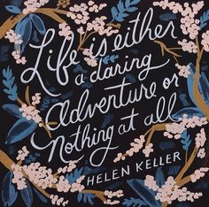 quote | life is either a daring adventure or nothing at all - helen keller