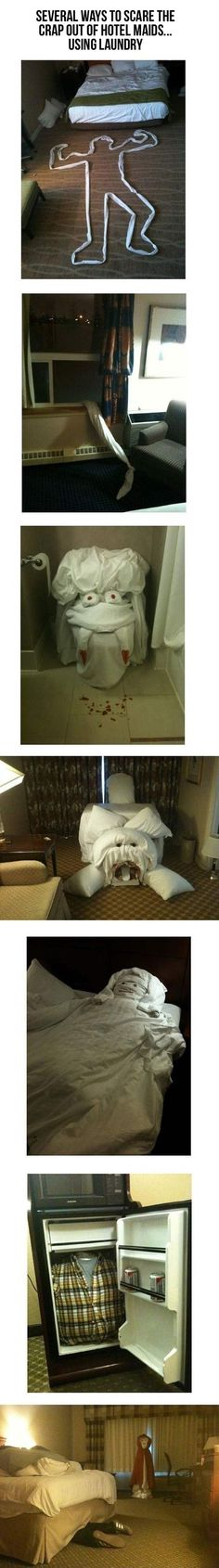 several ways to scare hotel maids.--- I shall do one day!