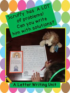 Write to Scruffy (he has a lot of problems!)  A letter writing unit