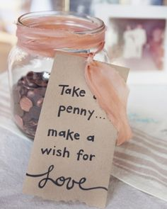 Leave a jar of pennies by your guest book so guests can take one and make a wish for you