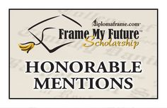 View our Honorable Mentions for Frame My Future Scholarship Contest 2013. These 37 entrants will receive a custom Frame My Future certificate to recognize their achievement!