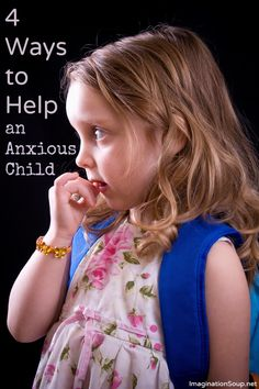 4 ideas for anxiety in kids (*that I've learned to help my own daughter) http://imaginationsoup.net/2010/11/childhood-anxious-child-anxiety-stress-kids/