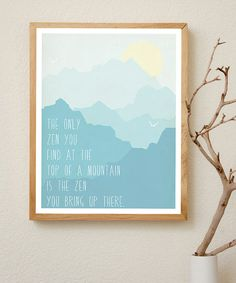 'Zen' Print  I like this quote. On Zulily right now.