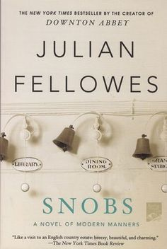 Snobs by Julian Fellowes Just loved this book! True English humor, a must read!