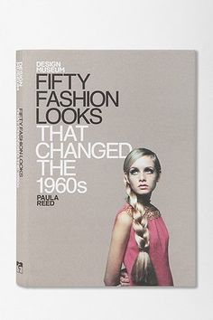 Fifty Fashion Looks That Changed The 1960s By Paula Reed