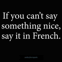 If you can't say something nice, say it in French.