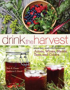 Book Review: Drink the Harvest - Learn to make juice, tea, wine and mead from your own garden. http://preparednessmama.com/drink-the-harvest/ PreparednessMama