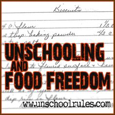 Radical Unschooling and food freedom
