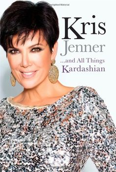 Kris Jenner . . . And All Things Kardashian: Kris Jenner: (Read The Hardcover, both fun, and interesting insight into well..all things Kardashian!)