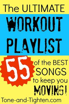 The ULTIMATE Workout Playlist- 55 of the Best Songs to Keep You Moving from Tone-and-Tighten.com #music #fitness #workoutplaylist Pinned over 2K times!!