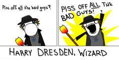X all the Y, all the things meme, Harry Dresden, Wizard, Piss off ALL the bad guys :: Lc- if you haven't read The Dresden Files run to your Kindle NOW, download them and READ ALL THE BOOKS!!
