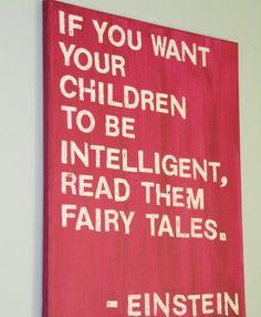 Einstein quote.  Please - all parents, READ to your kiddies!