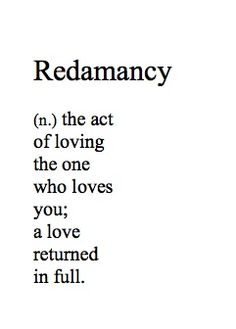 """Redamancy: """"redamancy is distinguished from most of the other words about love in that it is one of the few that specifies reciprocity."""" vocabulary words, to be loved in return, love returns, redam, return to love, couple tattoos, cross stitches, quot, people who are there for you"""