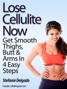 How To Lose Cellulite Fast.  Get Ready For Summer Guide by Cellulitegenie.com founder, Stefanie Delgado.