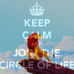 KEEP CALM AND JOIN THE CIRCLE OF LIFE