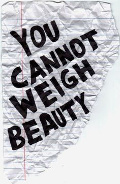 You cannot weigh beauty~
