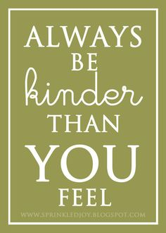 I'm a big believer in being kind