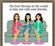 The best therapy in the world is time out with your friends..