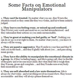 Facts on Emotional Manipulators | Dead-f#cking-on. Glad I caught on to that psycho nonsense. Some people are so heartless and hateful. My heart doesn't understand it, but then I do on a psychology level. Understanding brings peace. Thank goodness. #NeuroLove