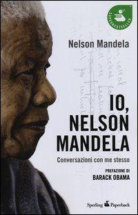"""Una delle figure più emblematiche della nostra epoca si racconta: in """"Io, Nelson Mandela"""" l'ex presidente sudafricano offre una visione senza precedenti della sua straordinaria esistenza. Con una prefazione di Barack Obama."""