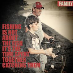 If you only went fishing it would be catching right? You may remember the fish but you will always remember where you caught it, but most importantly you will remember who was there?