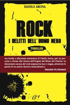 """""""Rock - I delitti dell'uomo nero"""" di Danilo Arona.    http://www.edizionidellasera.com/2011/10/06/rock-i-delitti-delluomo-nero/"""