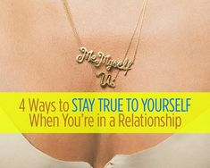 4 Ways to Stay True to Yourself When You're in a Relationship