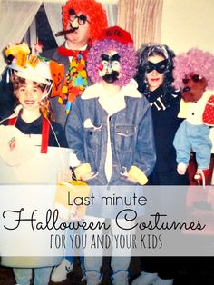 Last Minute Halloween Costumes - for you and your kids!