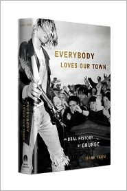 Everybody Loves Our Town - Oral History of Grunge