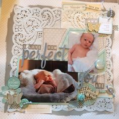 I love how perfect you are. - Scrapbook.com - Lots of soft layers for a sweet baby layout.