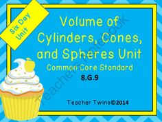 Volume Unit Common Core Standard 8.G.9 from Teacher Twins on TeachersNotebook.com -  (126 pages)  - This unit is now available in the 8th Grade Common Core Math Unit Bundle.  This is a 6 day unit on the Volume of Cylinders, Cones, and Spheres. Common Core Standard 8.G.9. Each day has a PowerPoint that includes a warm up with answers, notes, and a closur