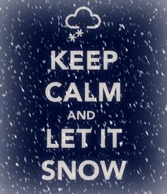 Keep calm and let it Snow!