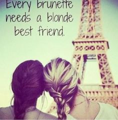 c6f4688a6dcc913592d4e585f25c76e4.jpg 572×582 pixels Brunettes, Paris, Best Friends, Quotes, Bestfriends, Blondes, Bff, S...
