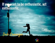 If you want to be enthusiastic, act enthusiastic. / Dale Carnegie carnegi quot