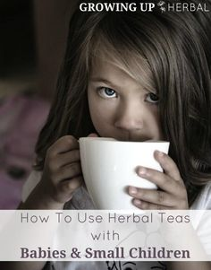 How To Use Herbal Teas With Babies  Small Children | GrowingUpHerbal.com | Learn how to use herbal tea with babies and children.