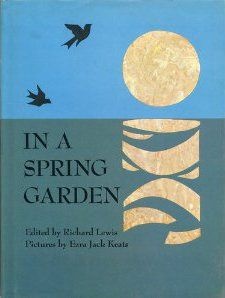 In a spring garden edited by Richard Lewis, illustrated by Ezra Jack Keats