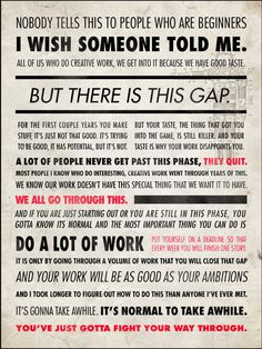 Quote from Ira Glass. Excellent advice for artists!