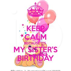 birthday wishes for sister | KEEP CALM BECAUSE ITS MY SISTER'S BIRTHDAY - KEEP CALM AND CARRY ON ... birthday wishes for sister, birthday river, happy birthdays, happy birthday funny sister, keepcalm, keep calm, happi birthday, cute happy birthday quotes, birthday quotes for sister