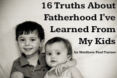 16 Truths About Fatherhood I've Learned From My Kids