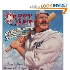 Casey at the Bat: A Ballad of the Republic Sung in the Year 1888: Ernest L. Thayer {poem}