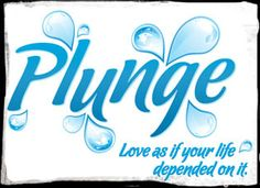 MOPS 2012-13 Theme -- Plunge: Love as if your life depended on it.