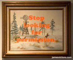 "Stop looking for permission.  23.5""x19.5"" (Screen print on painting)  $Sold  #jamesvictore"